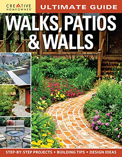 Ultimate Guide: Walks, Patios & Walls (Creative Homeowner) Design Ideas with Step-by-Step DIY Instructions and More Than 500 Photos for Brick, Mortar, Concrete, Flagstone, & Tile (Landscaping) (With Pavers Patio Steps Build)