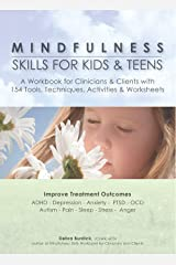 Mindfulness Skills for Kids & Teens: A Workbook for Clinicians & Clients with 154 Tools, Techniques, Activities & Worksheets Kindle Edition