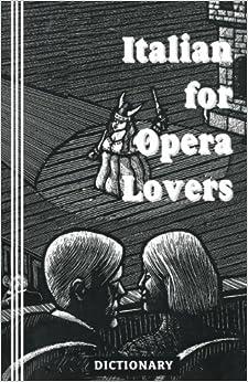 Italian for Opera Lovers: Dictionary