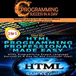 C Programming Success in a Day & HTML Professional Programming Made Easy: Volume 13 | Sam Key