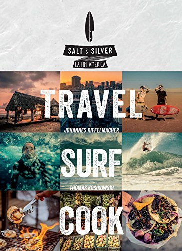 Salt & Silver: Travel, Surf, Cook - Costa Rica Mexico