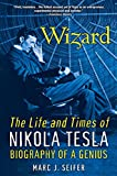 Wizard:: The Life and Times of Nikolas Tesla