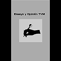 Ensayo y Opinión TVM (Spanish Edition)