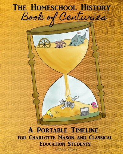 Homeschool History Book of Centuries: A Portable Timeline for Charlotte Mason and Classical Education Students (It's About Time!) (Volume 2)