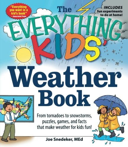The Everything KIDS' Weather Book: From Tornadoes to Snowstorms, Puzzles, Games, and Facts That Make Weather for Kids Fun!
