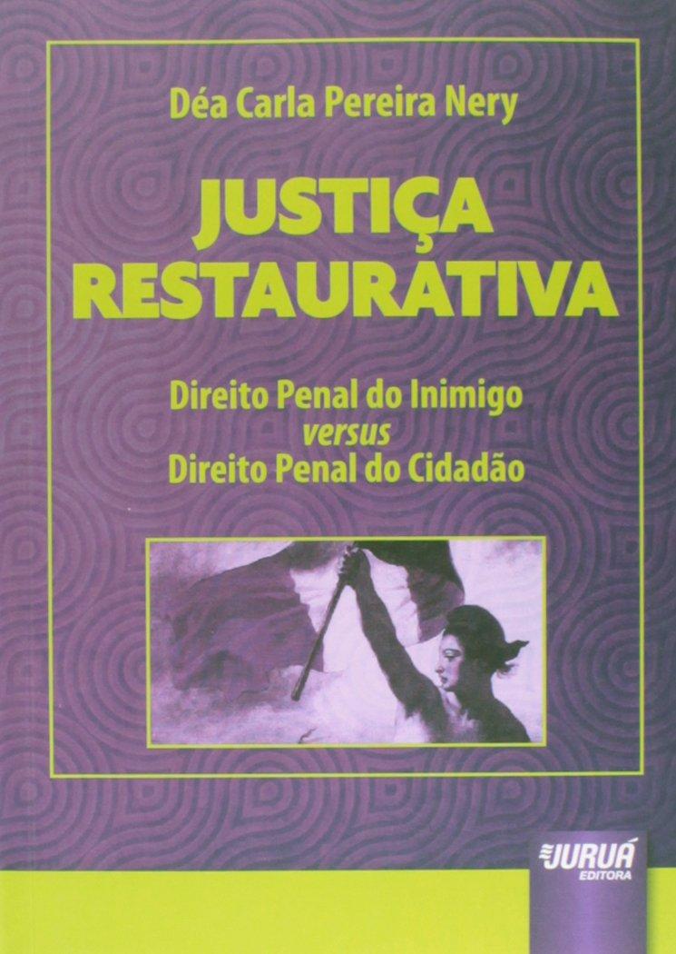 Justiça Restaurativa. Direito Penal do Inimigo Versus ...