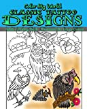 Color My World Classic Tattoo Designs: Adult Coloring Book Illustrated by James Colvin