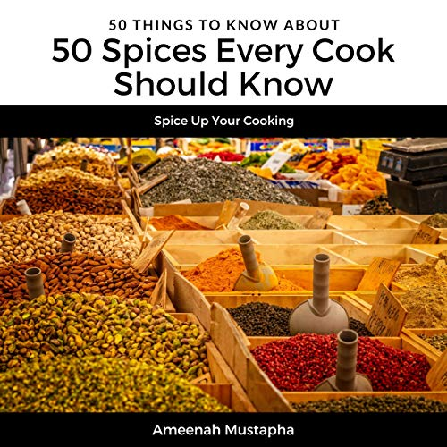 50 Spices Every Cook Should Know: Spice Up Your Cooking: 50 Things to Know by Ameenah Mustapha, Greater Than a Tourist