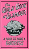 The Girls' Book Of Glamour (Guide To Being A Goddess)