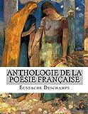 Anthologie de la Poésie Française, Eustache Deschamps, 149962168X