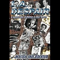 L.A . Despair:  A  Landscape of Crimes & Bad Times