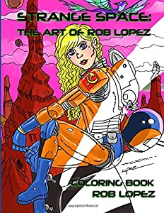Strange Space: The Art of Rob Lopez Coloring Book