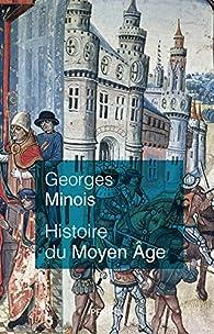 Histoire du Moyen Âge par Georges Minois