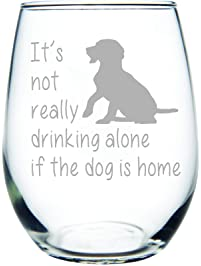 It's not really drinking alone if the dog is home stemless wine glass, 15 oz. Perfect Dog Lover Gift for him or her...