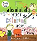 I Absolutely Must Do Coloring Now or Painting or Drawing, Lauren Child, 0448444151