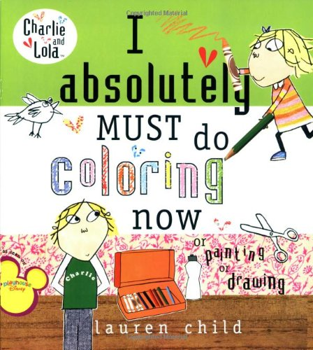 I Absolutely Must Do Coloring Now or Painting or Drawing (Charlie and Lola)