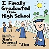 I Finally Graduated from High School, Scott Dikkers, 1499149506