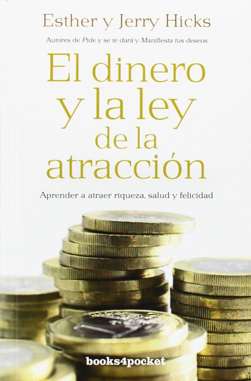 El dinero y la ley de la atracción: Aprender a atraer riqueza, salud y  felicidad Books4pocket crec. y salud: Amazon.es: Esther Hicks, Jerry Hicks:  Libros