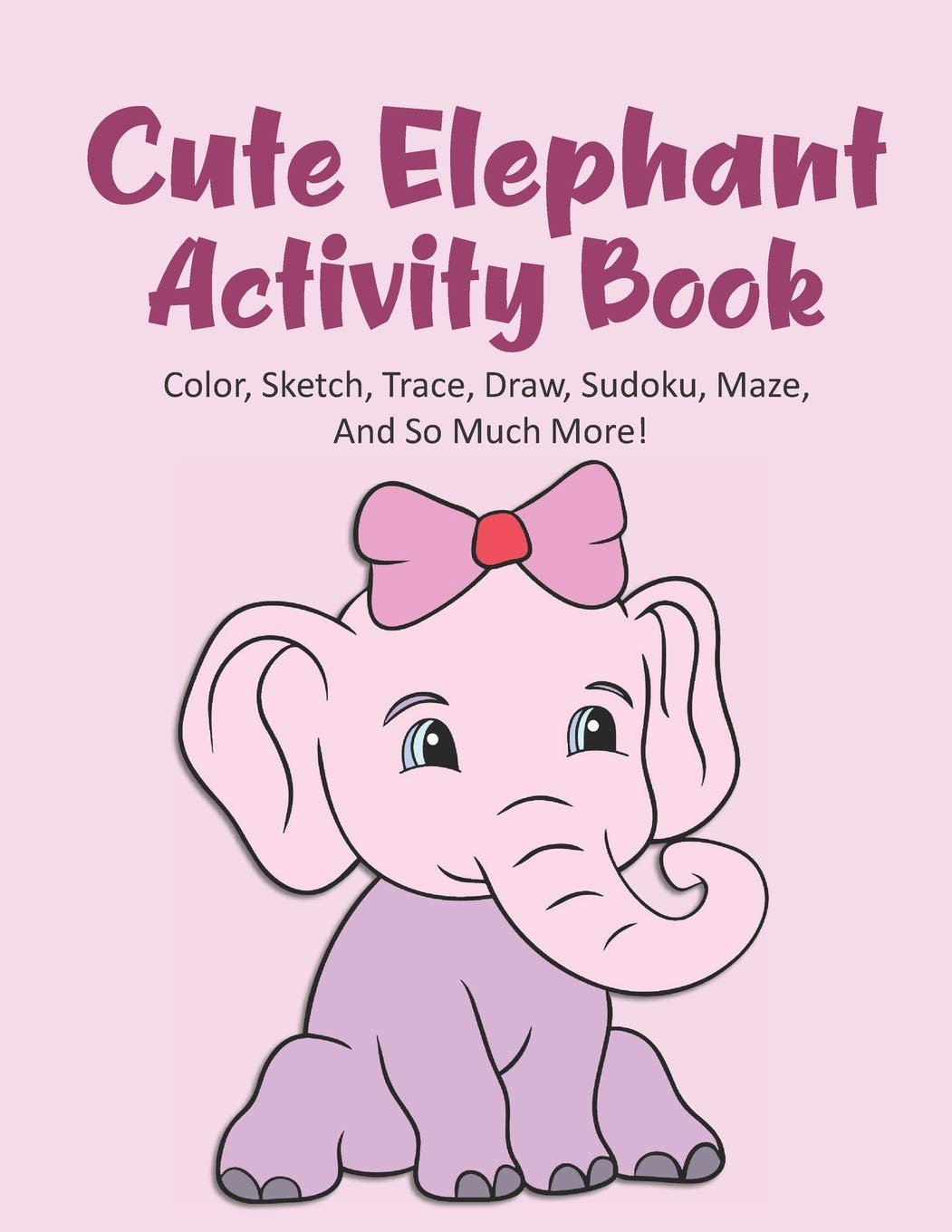 - Cute Elephant Activity Book Color, Sketch, Trace, Draw, Sudoku