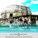 Mayapan: The History of the Mayan Capital Audiobook by  Charles River Editors, Jesse Harasta Narrated by Michael Gilboe
