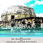 Mayapan: The History of the Mayan Capital |  Charles River Editors,Jesse Harasta