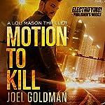 Motion to Kill: A Lou Mason Thriller, Book 1 | Joel Goldman