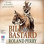 Bill the Bastard: The Story of Australia's Greatest War Horse | Roland Perry
