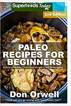 Paleo Recipes for Beginners: 190+ Recipes of Quick & Easy Cooking, Paleo Cookbook for Beginners,Gluten Free Cooking, Wheat Free, Paleo Cooking for ... Diet,Antioxidants & Phytochemical (Volume 1)