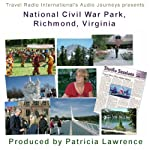 Audio Journeys: National Civil War Park, Richmond, Virginia: Gaines' Mill, Site of an Important Civil War Battle   Patricia L. Lawrence