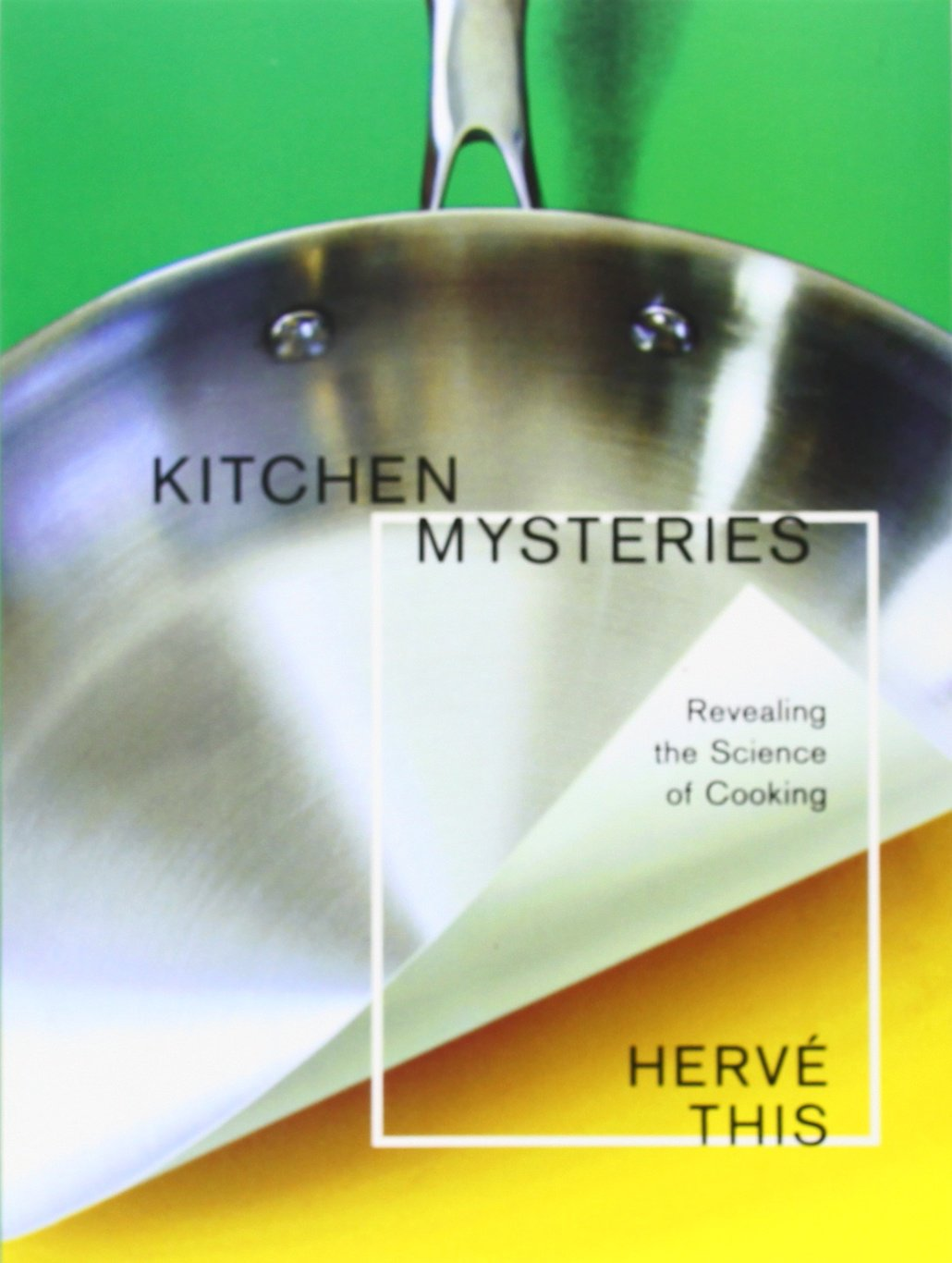 Kitchen Mysteries Revealing The Science Of Cooking Arts And