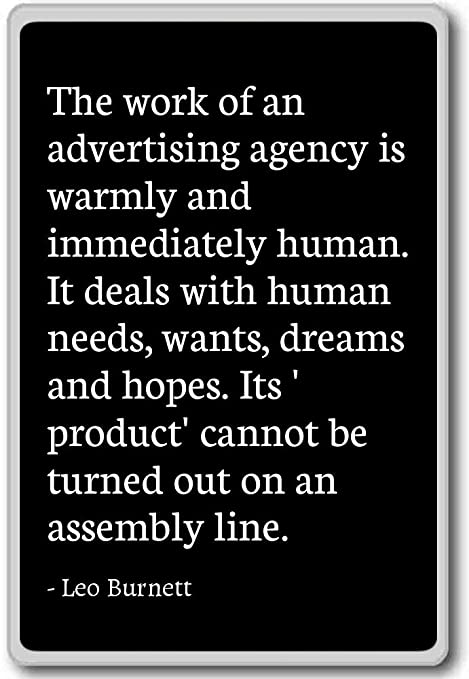 The Work Of An Advertising Agency Is Warmly And Leo Burnett