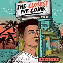 The Closest I've Come Audiobook by Fred Aceves Narrated by Christian Barillas