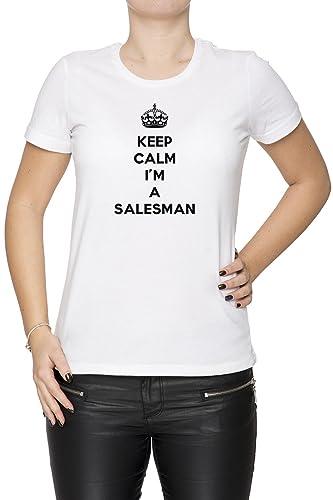 Keep Calm I'm A Salesman Mujer Camiseta Cuello Redondo Blanco Manga Corta Todos Los Tamaños Women's ...