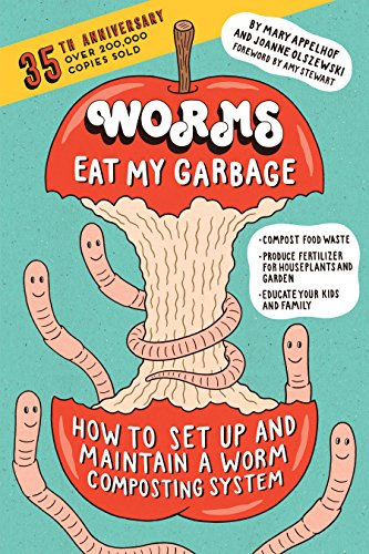 Worms Eat My Garbage, 35th Anniversary Edition: How to Set Up and Maintain a Worm Composting System: Compost Food Waste, Produce Fertilizer for Houseplants ... Garden, and Educate Your Kids and Family by [Appelhof, Mary, Olszewski, Joanne]