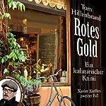 Rotes Gold: Ein kulinarischer Krimi | Tom Hillenbrand