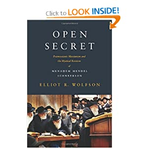 Open Secret: Postmessianic Messianism and the Mystical Revision of Menahem Mendel Schneerson Elliot R. Wolfson