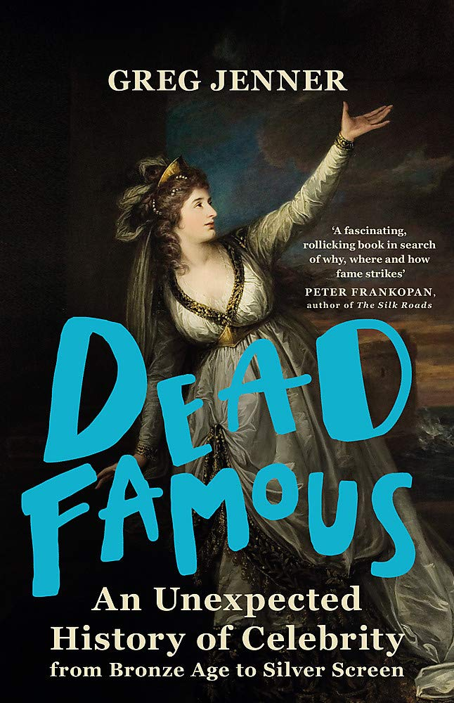Dead Famous: An Unexpected History of Celebrity from Bronze Age to Silver  Screen: Amazon.co.uk: Jenner, Greg: 9780297869801: Books