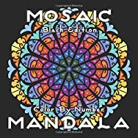 MOSAIC MANDALA Color by Number (Black Edition): 30 Mandalas on Black Backgrounds for Adults Relaxation and Stress Relief…