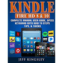 Kindle Fire HD 8 & 10 Complete Manual User Guide, Specs, Keyboard with How to Steps, Tips, & Tricks (English Edition)