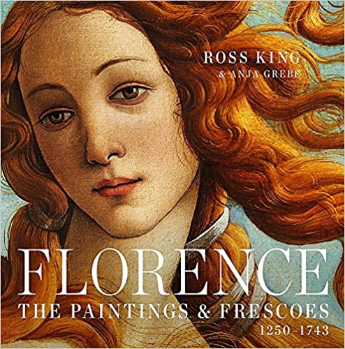 Florence: The Paintings & Frescoes, 1250 1743 by Ross King