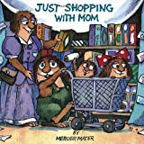 Just Shopping with Mom, Mercer Mayer, 0307119726