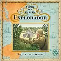 Cómo ser un buen explorador. Guía del aventurero LIBROS
