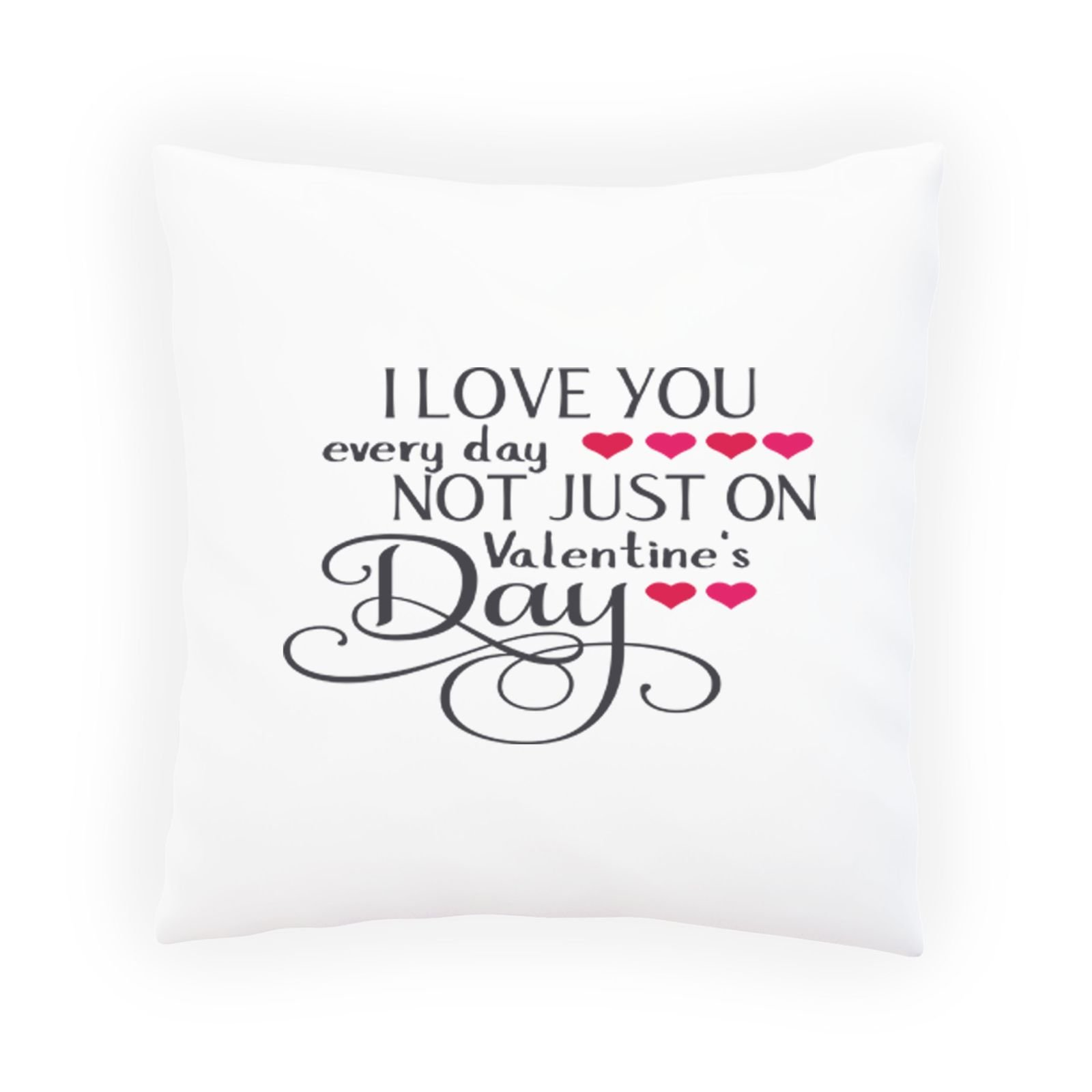 I Love You Every Day, Not Just On Valentine'S Day Decorative Pillow , Cushion cover with Insert or Without t597p