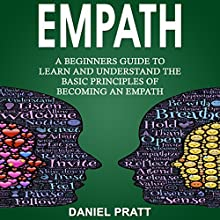 Empath: A Beginner's Guide to Learn and Understand the Basic Principles of Becoming an Empath Audiobook by Daniel Pratt Narrated by William Bahl
