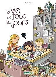 La vie de tous les jours Tome 1 par Mickaël Roux