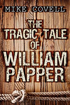 The Tragic Tale of William Papper by [Covell, Mike]