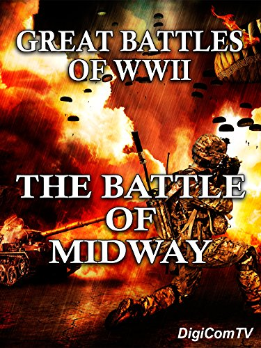 Great Battles of WWII - The Battle of - De Midway