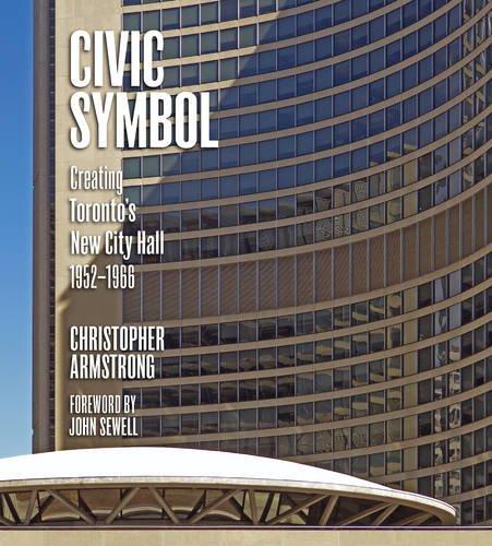 Civic Symbol: Creating Toronto's New City Hall, 1952-1966