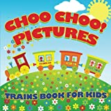 Choo Choo! Pictures Trains Book for Kids (Trains for Kids)