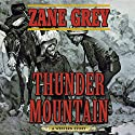 Thunder Mountain: A Western Story Audiobook by Zane Grey Narrated by Eric G. Dove